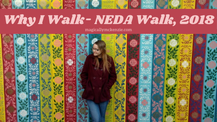 Why I Walk- NEDA Walk, 2018