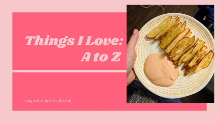 Things I Love: A to Z
