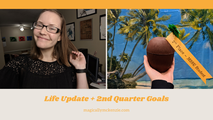 Life Update + 2nd Quarter Goals