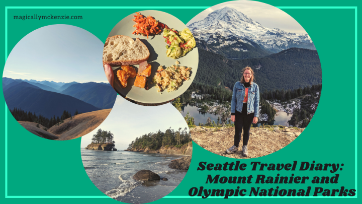 Seattle Travel Diary: Mount Rainier and Olympic National Parks