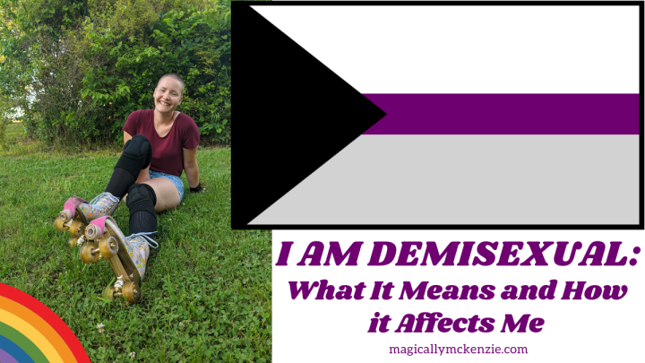 I AM DEMISEXUAL: What It Means and How it Affects Me