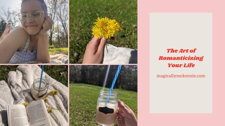 The Art of Romanticizing YourLife